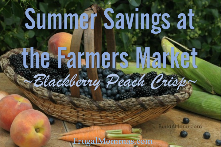 Summer Savings at the Farmers Market - Blackberry Peach Crisp
