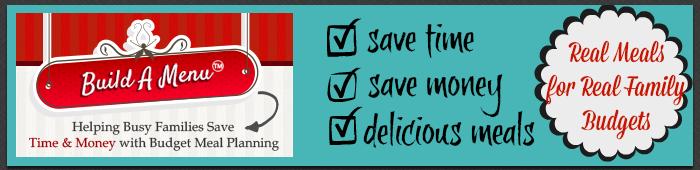 Build A Menu - Save Time, Save Money, Delicious Meals